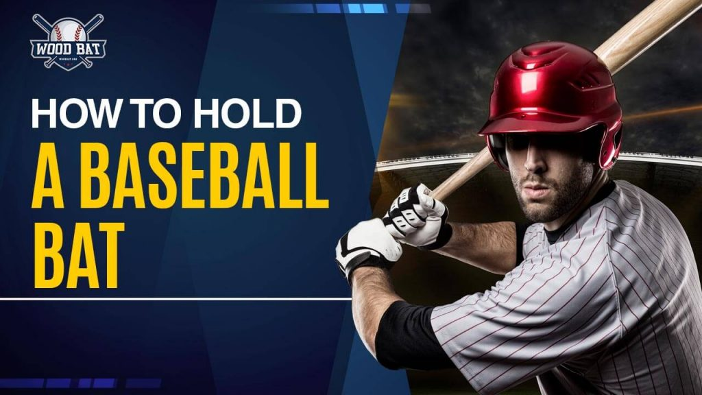 How To Hold A Baseball Bat Properly